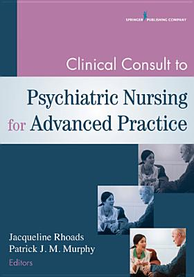 Clinical Consult to Psychiatric Nursing for Advanced Practice By Rhoads, Jacqueline (EDT)/ Murphy, Patrick (EDT)