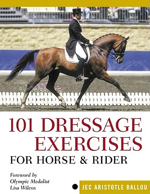 101 Dressage Exercises For Horse & Rider By Ballou, Jec Aristotle/ Wilcox, Lisa (FRW)